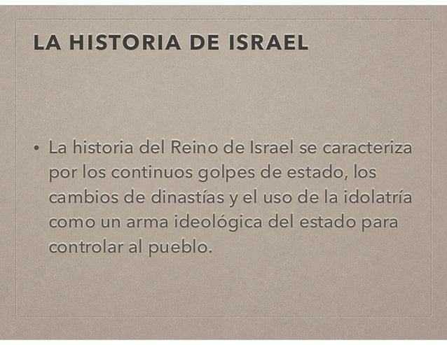 LA HISTORIA DE ISRAEL  • La historia del Reino de Israel se caracteriza  por los continuos golpes de estado, los  cambios ...