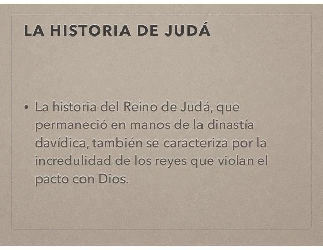 LA HISTORIA DE JUDÁ  • La historia del Reino de Judá, que  permaneció en manos de la dinastía  davídica, también se caract...