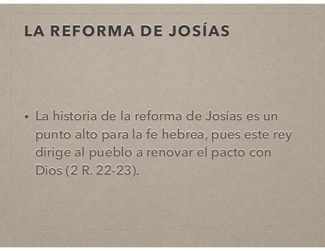 LA REFORMA DE JOSÍAS  • La historia de la reforma de Josías es un  punto alto para la fe hebrea, pues este rey  dirige al ...