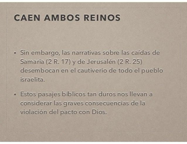 CAEN AMBOS REINOS  • Sin embargo, las narrativas sobre las caídas de  Samaria (2 R. 17) y de Jerusalén (2 R. 25)  desemboc...