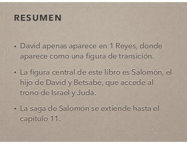 RESUMEN  • David apenas aparece en 1 Reyes, donde  aparece como una figura de transición.  • La figura central de este lib...
