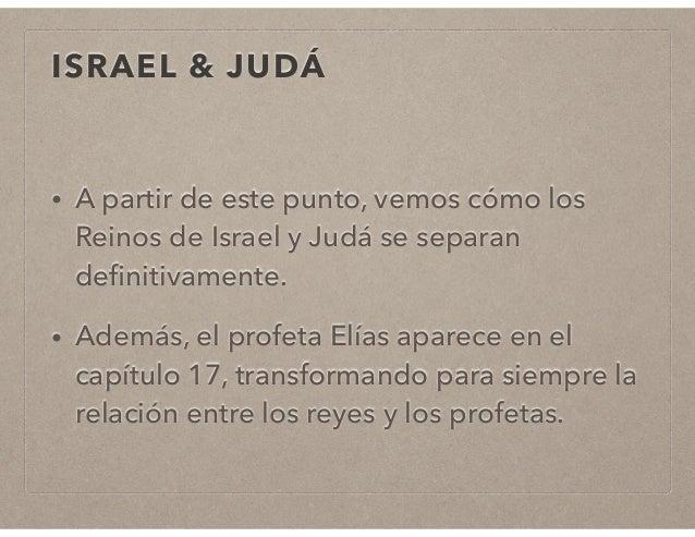 ISRAEL & JUDÁ  • A partir de este punto, vemos cómo los  Reinos de Israel y Judá se separan  definitivamente.  • Además, e...