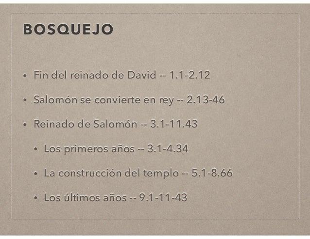 BOSQUEJO  • Fin del reinado de David -- 1.1-2.12  • Salomón se convierte en rey -- 2.13-46  • Reinado de Salomón -- 3.1-11...