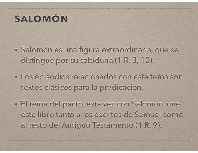 SALOMÓN  • Salomón es una figura extraordinaria, que se  distingue por su sabiduría (1 R. 3, 10).  • Los episodios relacio...