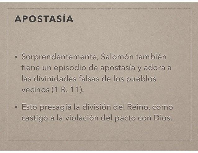 APOSTASÍA  • Sorprendentemente, Salomón también  tiene un episodio de apostasía y adora a  las divinidades falsas de los p...