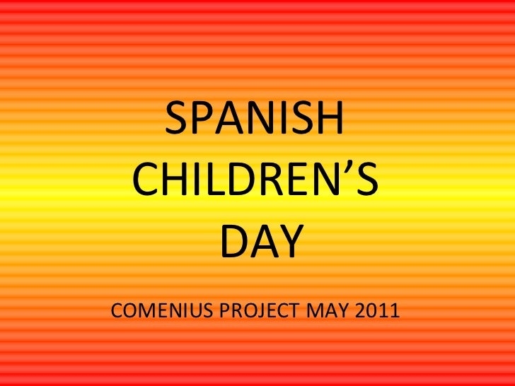 SPANISH CHILDREN'S     DAYCOMENIUS PROJECT MAY 2011