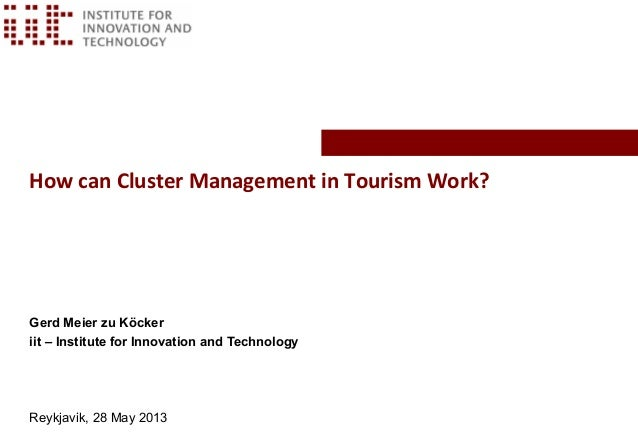 How can Cluster Management in Tourism Work? Gerd Meier zu Köcker iit – Institute for Innovation and Technology Reykjavik, ...