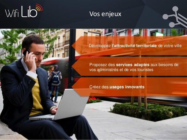 Concrètement vous souhaitez… Fournir un accès à internet wifi en haut- débit pour tous et gratuit Disposer d'un réseau Int...