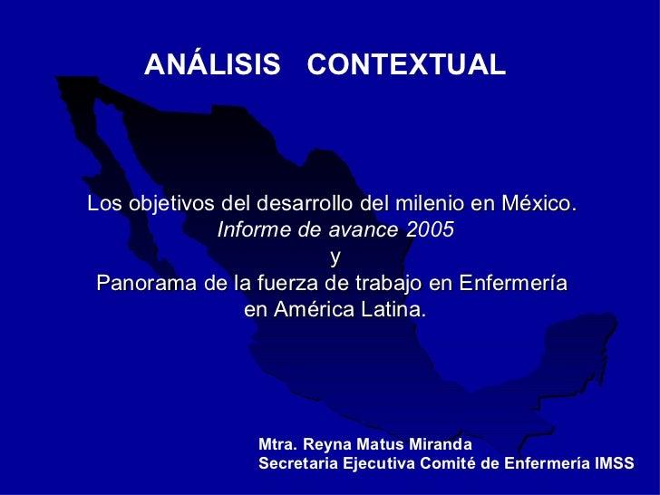 ANÁLISIS  CONTEXTUAL   Los objetivos del desarrollo  del milenio en México.  Informe de avance 2005 y Panorama de la fuerz...
