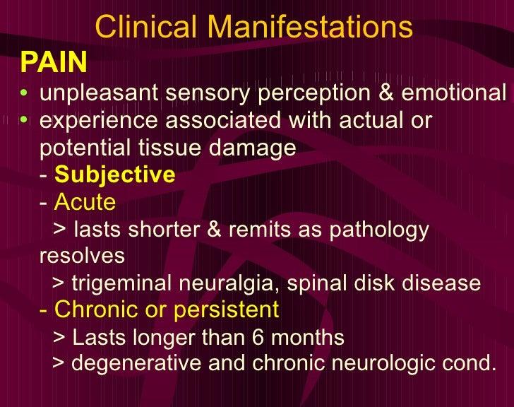 Clinical Manifestations <ul><li>PAIN </li></ul><ul><li>unpleasant sensory perception & emotional </li></ul><ul><li>experie...