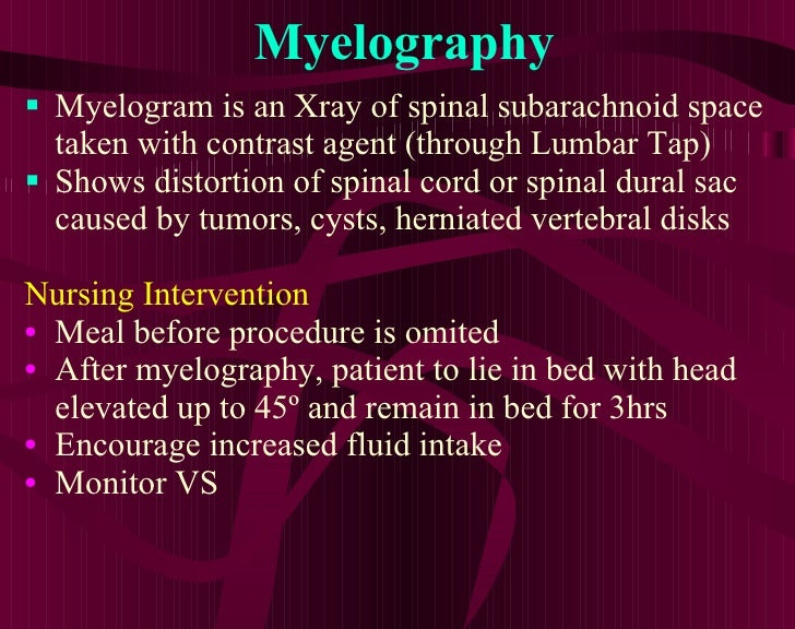 Myelography <ul><li>Myelogram is an Xray of spinal subarachnoid space taken with contrast agent (through Lumbar Tap) </li>...