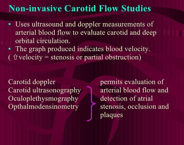 Non-invasive Carotid Flow Studies <ul><li>Uses ultrasound and doppler measurements of arterial blood flow to evaluate caro...