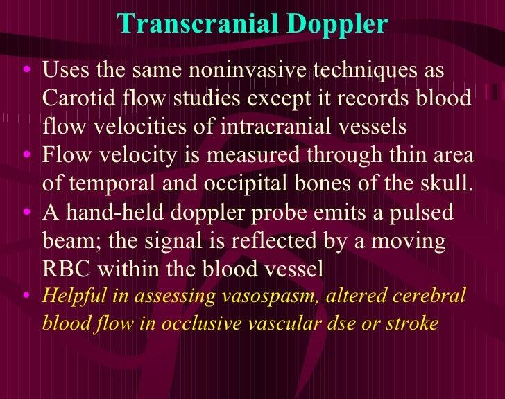 Transcranial Doppler <ul><li>Uses the same noninvasive techniques as Carotid flow studies except it records blood flow vel...
