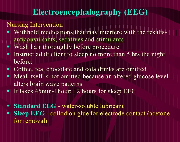 Electroencephalography (EEG) <ul><li>Nursing Intervention </li></ul><ul><li>Withhold medications that may interfere with t...