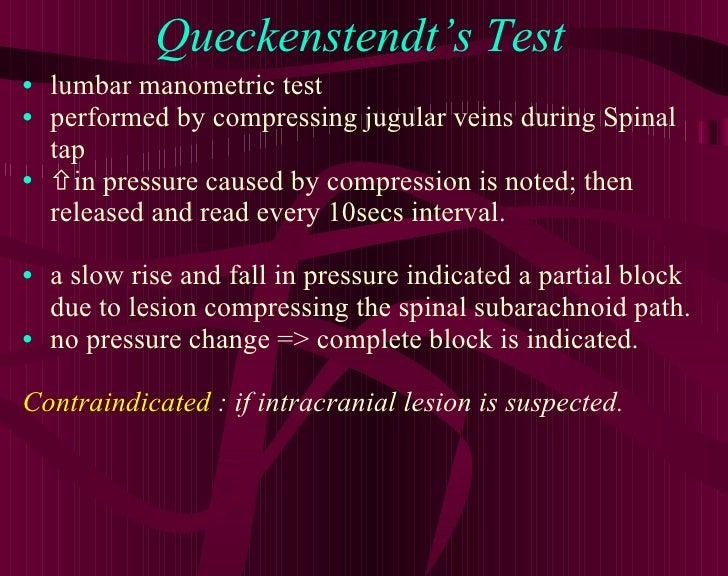 Queckenstendt's Test <ul><li>lumbar manometric test </li></ul><ul><li>performed by compressing jugular veins during Spinal...