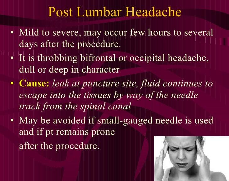Post Lumbar Headache <ul><li>Mild to severe, may occur few hours to several days after the procedure. </li></ul><ul><li>It...