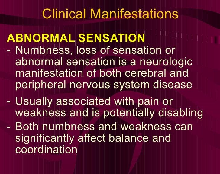 Clinical Manifestations <ul><li>ABNORMAL SENSATION </li></ul><ul><li>Numbness, loss of sensation or abnormal sensation is ...