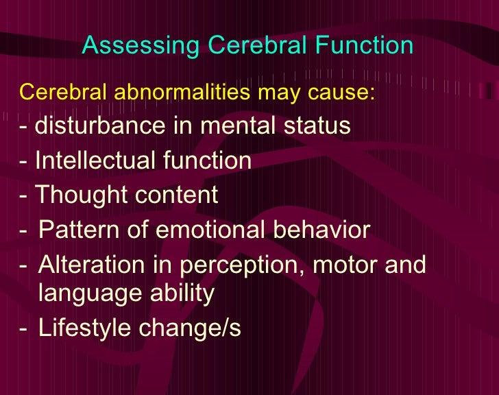 Assessing Cerebral Function <ul><li>Cerebral abnormalities may cause: </li></ul><ul><li>- disturbance in mental status </l...