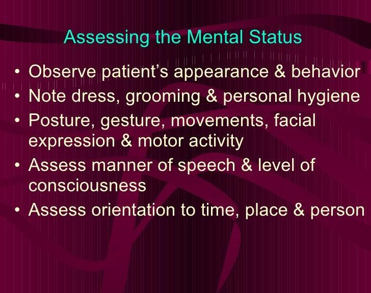 Assessing the Mental Status <ul><li>Observe patient's appearance & behavior </li></ul><ul><li>Note dress, grooming & perso...