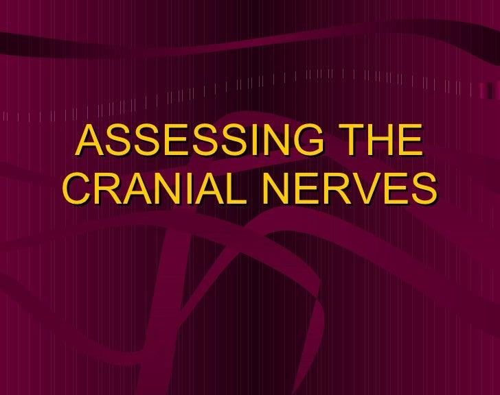 ASSESSING THE CRANIAL NERVES