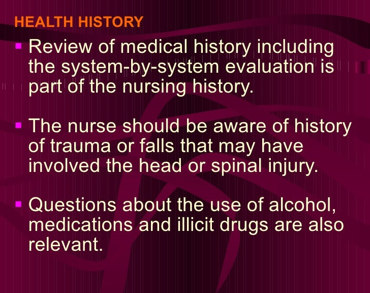 HEALTH HISTORY <ul><li>Review of medical history including the system-by-system evaluation is part of the nursing history....