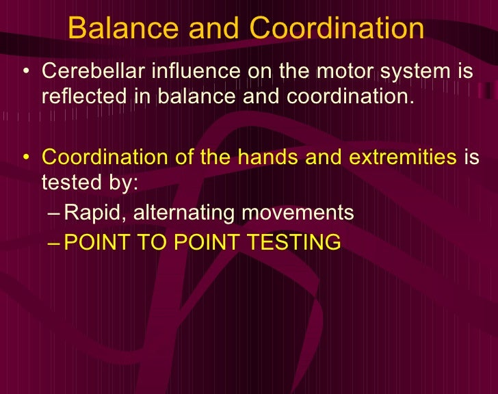 Balance and Coordination <ul><li>Cerebellar influence on the motor system is reflected in balance and coordination. </li><...