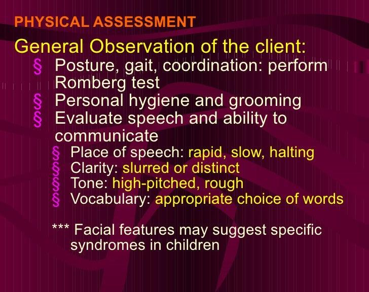 PHYSICAL ASSESSMENT <ul><li>General Observation of the client: </li></ul><ul><ul><li>Posture, gait, coordination: perform ...