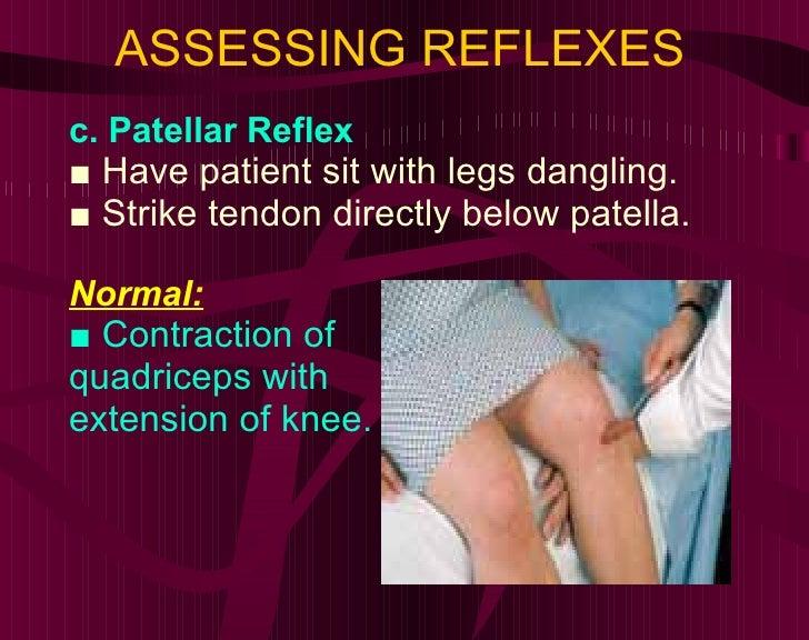 ASSESSING REFLEXES <ul><li>c. Patellar Reflex </li></ul><ul><li>■  Have patient sit with legs dangling. </li></ul><ul><li>...