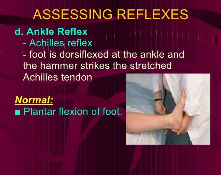 ASSESSING REFLEXES <ul><li>d. Ankle Reflex </li></ul><ul><li>- Achilles reflex </li></ul><ul><li>- foot is dorsiflexed at ...