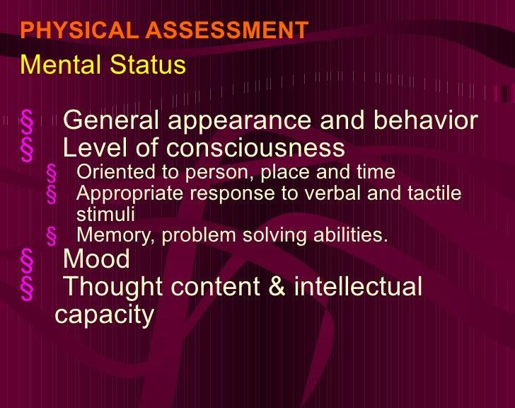 PHYSICAL ASSESSMENT <ul><li>Mental Status </li></ul><ul><li>General appearance and behavior </li></ul><ul><li>Level of con...