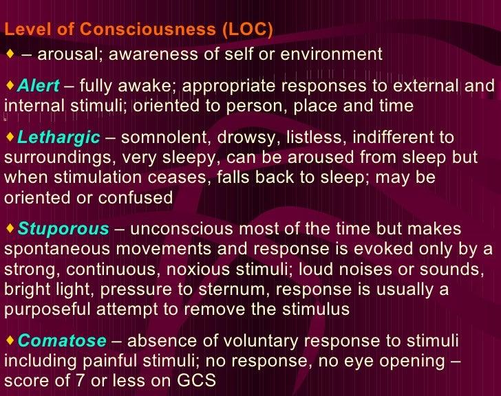 <ul><li>Level of Consciousness (LOC) </li></ul><ul><li>–  arousal; awareness of self or environment </li></ul><ul><li>d </...