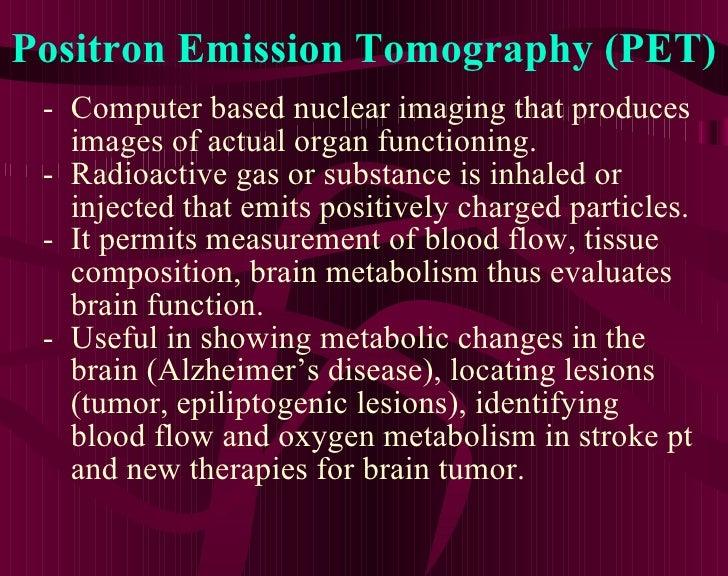 Positron Emission Tomography (PET) <ul><li>Computer based nuclear imaging that produces </li></ul><ul><li>images of actual...