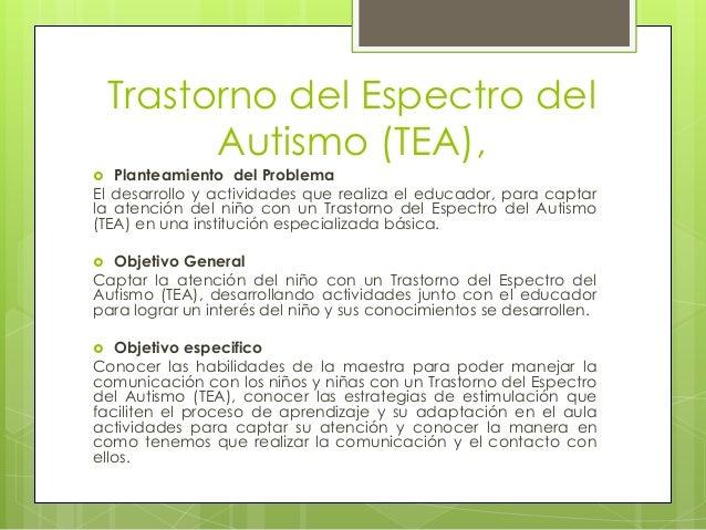 Trastorno del Espectro del Autismo (TEA),  Planteamiento del Problema El desarrollo y actividades que realiza el educador...