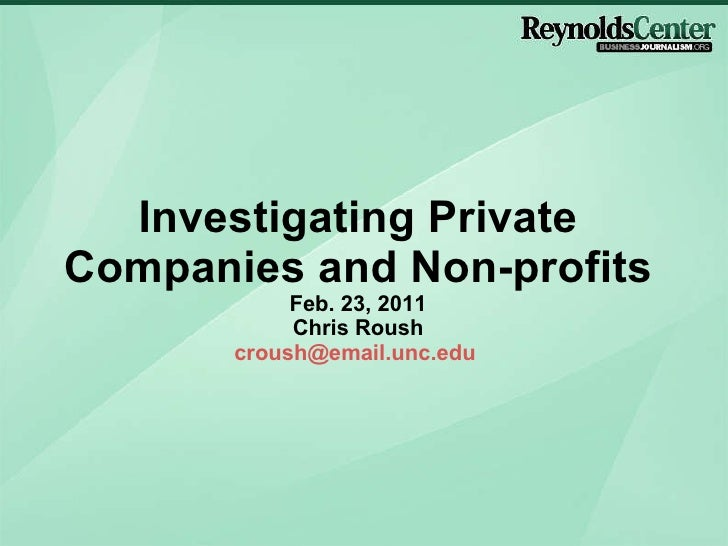 Investigating Private Companies and Non-profits Feb. 23, 2011 Chris Roush [email_address]