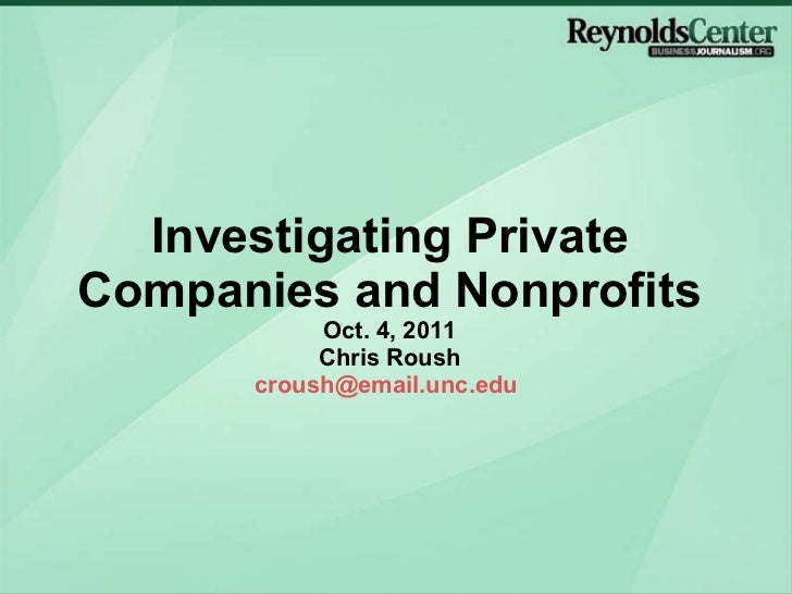 Investigating Private Companies and Nonprofits Oct. 4, 2011 Chris Roush [email_address]