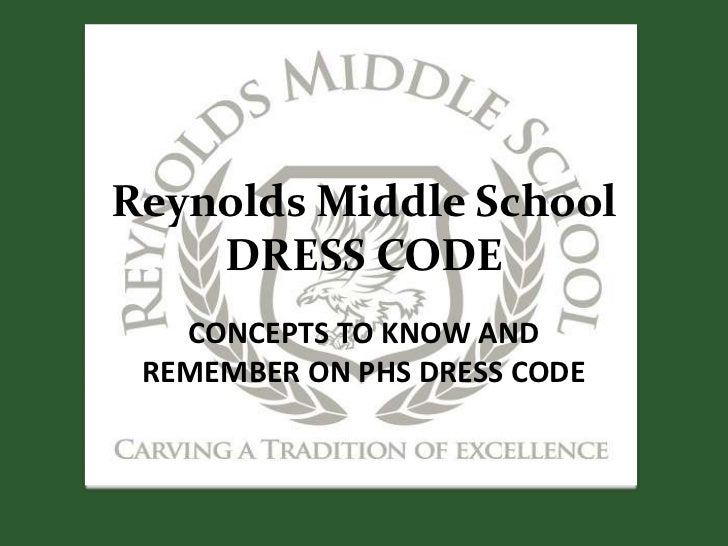 Reynolds Middle School    DRESS CODE   CONCEPTS TO KNOW AND REMEMBER ON PHS DRESS CODE