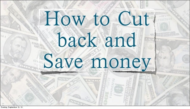 How to Cut back and Save money Sunday, September 15, 13