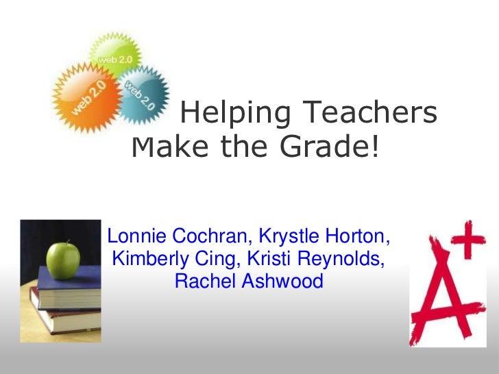 Helping Teachers Make the Grade!<br />Lonnie Cochran, Krystle Horton, Kimberly Cing, Kristi Reynolds, Rachel Ash...