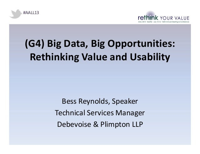 (G4) Big Data, Big Opportunities: Rethinking Value and Usability Bess Reynolds, Speaker Technical Services Manager Debevoi...