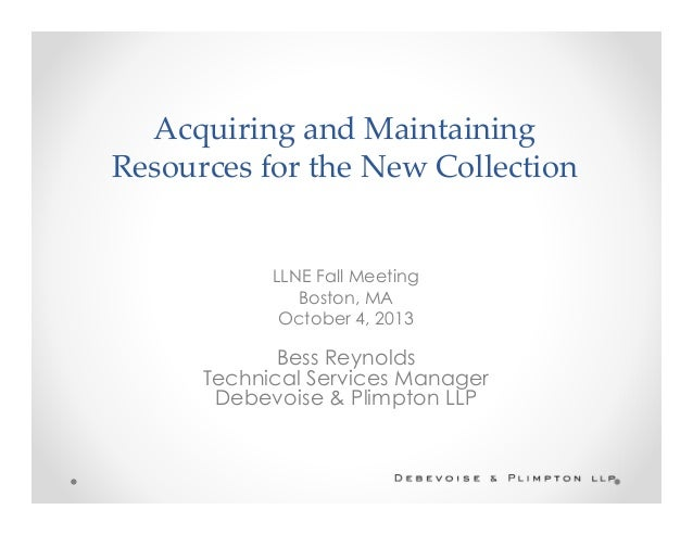 Acquiring and Maintaining Resources for the New Collection LLNE Fall Meeting Boston, MA October 4, 2013 Bess Reynolds Tech...
