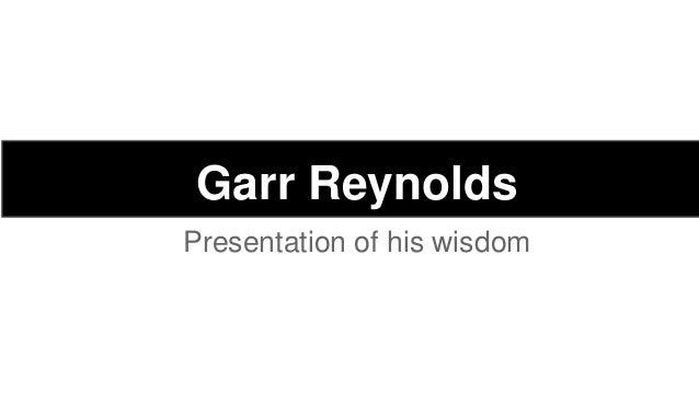 Garr Reynolds Presentation of his wisdom