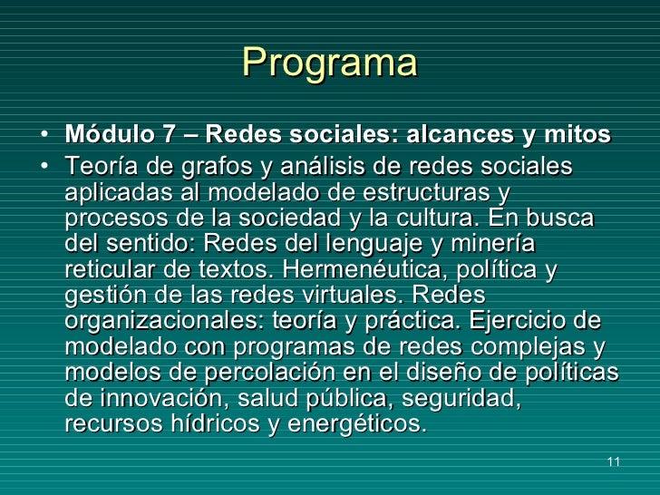 Programa <ul><li>Módulo 7 – Redes sociales: alcances y mitos </li></ul><ul><li>Teoría de grafos y análisis de redes social...