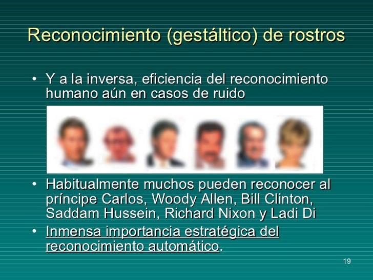 Reconocimiento (gestáltico) de rostros <ul><li>Y a la inversa, eficiencia del reconocimiento humano aún en casos de ruido ...