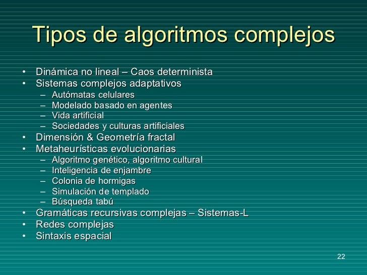 Tipos de algoritmos complejos <ul><li>Dinámica no lineal – Caos determinista </li></ul><ul><li>Sistemas complejos adaptati...
