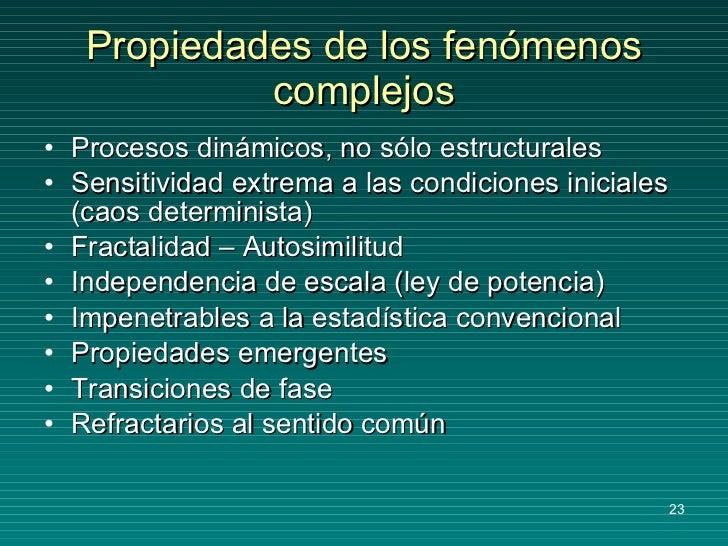 Propiedades de los fenómenos complejos <ul><li>Procesos dinámicos, no sólo estructurales </li></ul><ul><li>Sensitividad ex...