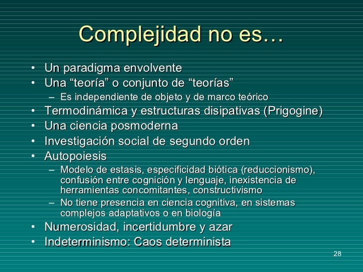 """Complejidad no es… <ul><li>Un paradigma envolvente </li></ul><ul><li>Una """"teoría"""" o conjunto de """"teorías"""" </li></ul><ul><u..."""