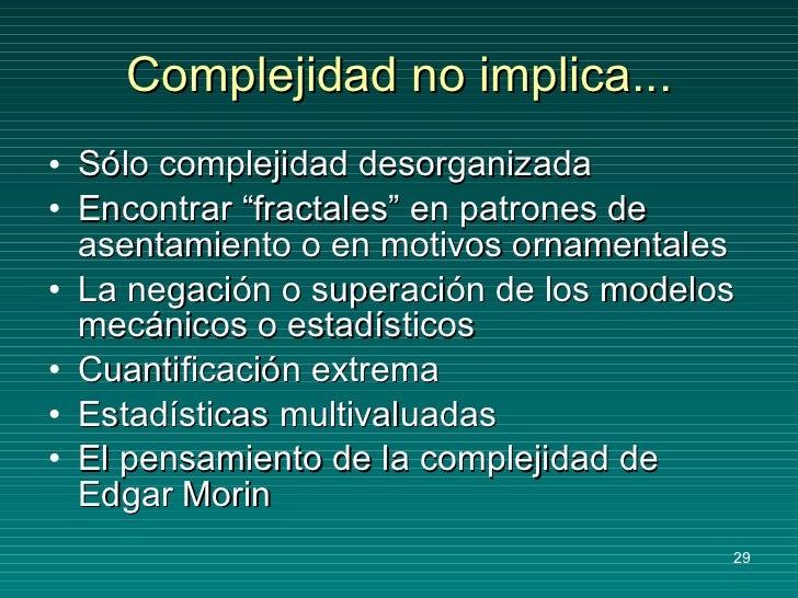 """Complejidad no implica... <ul><li>Sólo complejidad desorganizada </li></ul><ul><li>Encontrar """"fractales"""" en patrones de as..."""