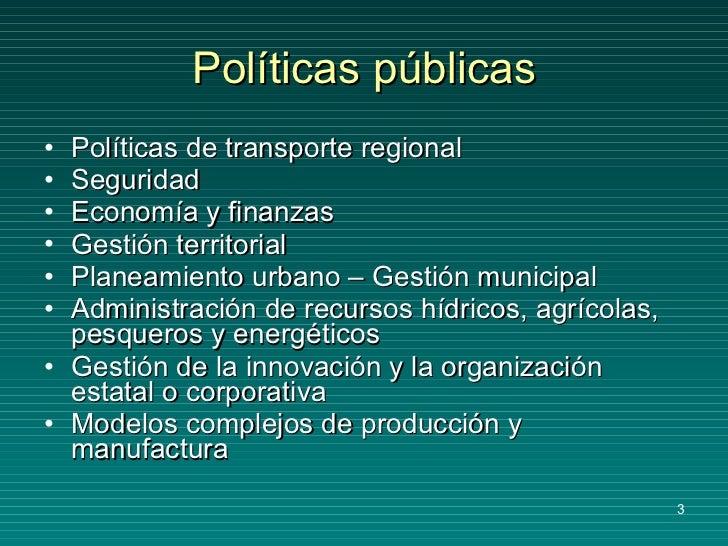 Políticas públicas <ul><li>Políticas de transporte regional </li></ul><ul><li>Seguridad  </li></ul><ul><li>Economía y fina...