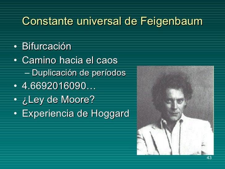 Constante universal de Feigenbaum <ul><li>Bifurcación </li></ul><ul><li>Camino hacia el caos </li></ul><ul><ul><li>Duplica...
