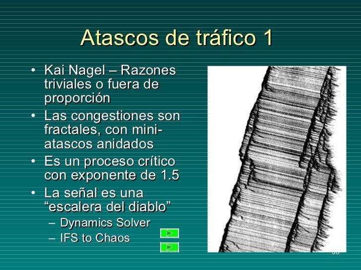 Atascos de tráfico 1 <ul><li>Kai Nagel – Razones triviales o fuera de proporción </li></ul><ul><li>Las congestiones son fr...